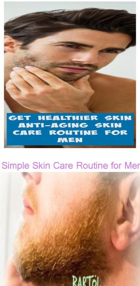 Simple Skin Care Routine For Men Tips And Skin Care Products For A Younger Complexion Diy In 2020 Simple Skincare Routine Skin Care Routine Antiaging Skincare Routine