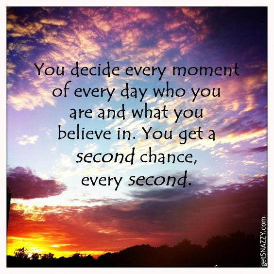 Inspirational Quote: You get a second chance every second.