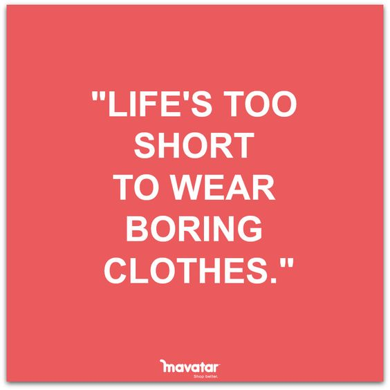 """Lifes to short to wear boring clothes""  Be daring by designing your own clothes on TinkerTailor.com"