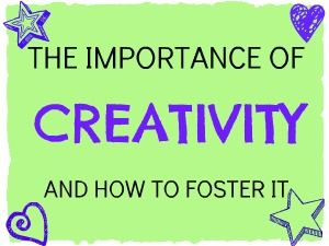 how to foster creativity in your When your child has just removed a drawer from the kitchen cabinet to see how the rollers work, it may not occur to you to praise her for her creativity think about it, though most of us find it easy to recognize creativity when we're looking at a carefully arranged collage or a well-written short story but there.