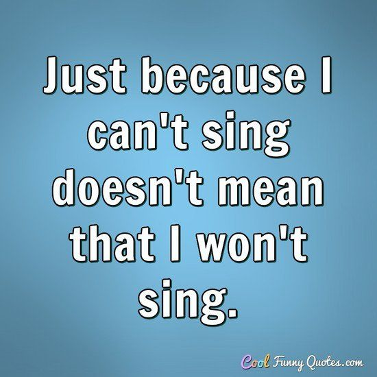 Funny Quote | FUNNY | Sensible quotes, Singing quotes, Funny ...