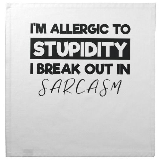 I M Allergic To Stupidity I Breakout In Sarcasm Cloth Napkin