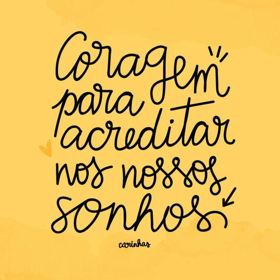 """""""Coragem Para Acreditar Nos Nossos Sonhos"""""""