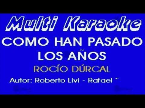 Como Han Pasado Los Años Multikaraoke éxito De Rocio Durcal Youtube Durcal Rocio Dúrcal Exito
