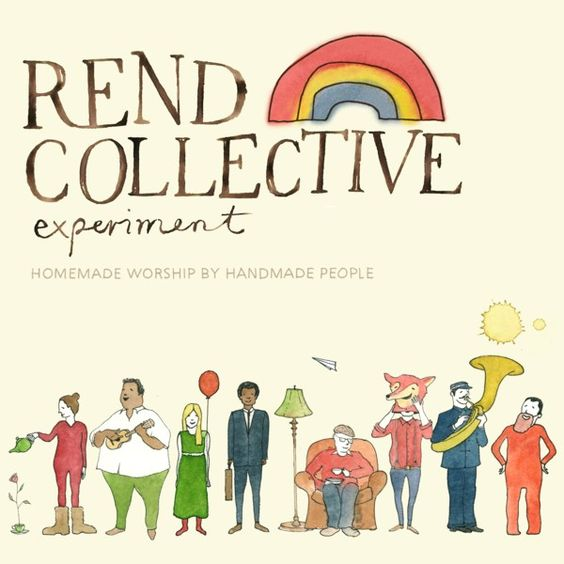 rend collective experiment- this is an AMAZING band!