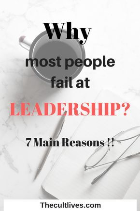 Get to know the 7 Main Reasons why people fail at Leadership!