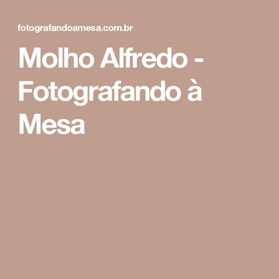 Molho Alfredo - Fotografando à Mesa