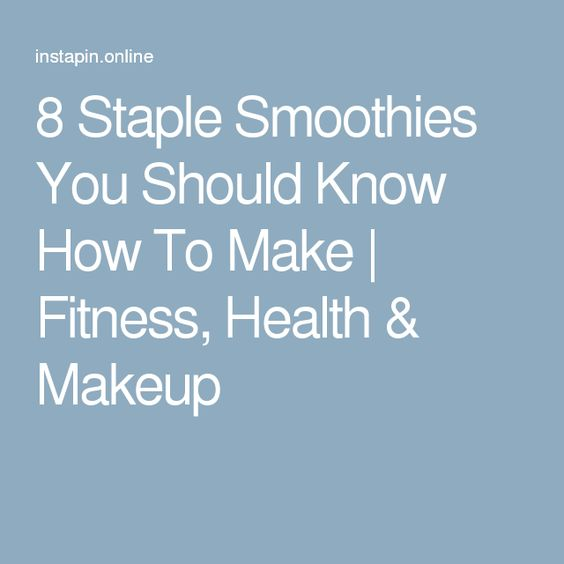 8 Staple Smoothies You Should Know How To Make   Fitness, Health & Makeup