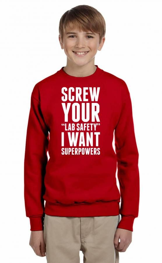 screw your lab safety i want superpower 1 Youth Sweatshirt