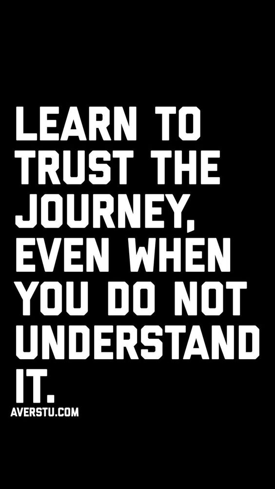 Learn to trust the journey #positivequotes