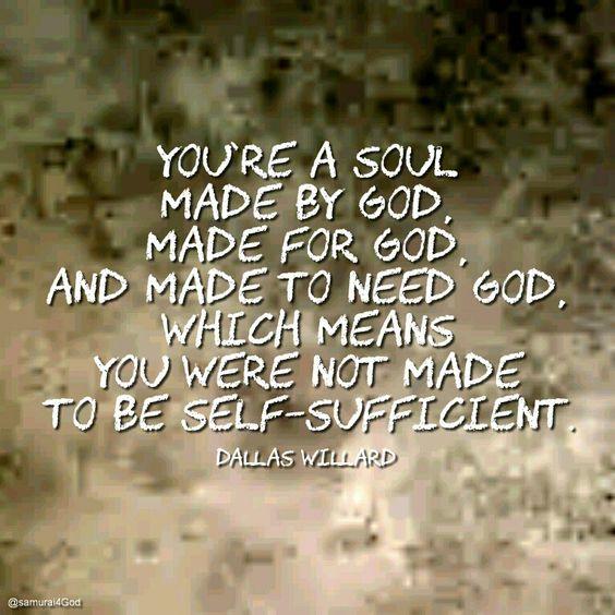 """Dallas Willard: """"Tú eres un alma, hecha por Dios, hecha para Dios, y hecha para necesitar a Dios. Lo que significa que no fuiste hecho para ser autosuficiente."""""""