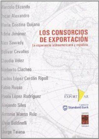 Los consorcios de exportación: la experiencia latinoamericana y española (PRINT VERSION) http://biblioteca.cepal.org/record=b1252425~S0*spi Conjunto de ponencias que dan a conocer las experiencias de los consorcios de exportación en varios países de América Latina y España, experiencias necesarias para las PYMES de los países emergentes.