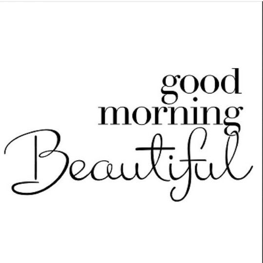 Good Morning My Love Black And White : Good morning beautiful ladies inspirational quotes
