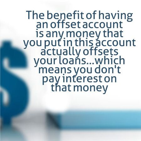 The benefit of having an offset account is any money that you put in this offset account actually offsets your loans.