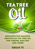 Free Kindle Book -  [Health & Fitness & Dieting][Free] Tea Tree Oil: Tea Tree Oil  Discover the Amazing Benefits of Tea Tree Oil for Curing, Healing and More! (Herbal Remedies, Natural Medicine, Organic Cures, Fight Disease, Improved Health)