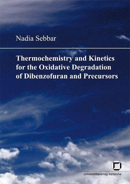 Nadia Sebbar   Thermochemistry and Kinetics for the Oxidative Degradation of Dibenzofuran and Precursors