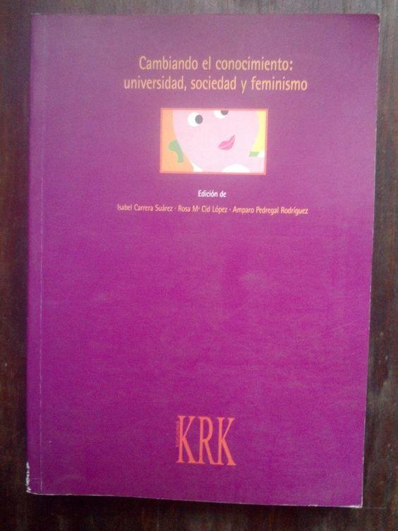 Cambiando el conocimiento : universidad, sociedad y feminismo