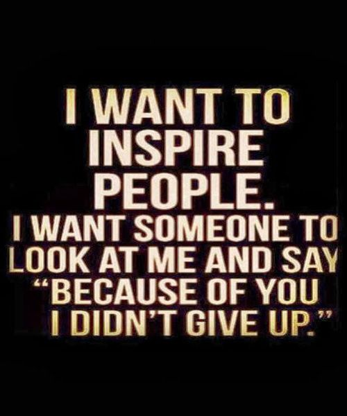 I Want To Inspire People- Inspirational Quotes