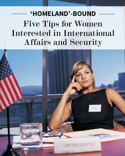 Homeland      bound    Tips for Women Interested in International Affairs and Security   Pinterest
