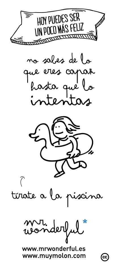 No sabes de lo que eres capaz hasta que lo intentas. Tírate a la piscina! #quote #motivation  www.mrwonderful.es, www.muymolon.com