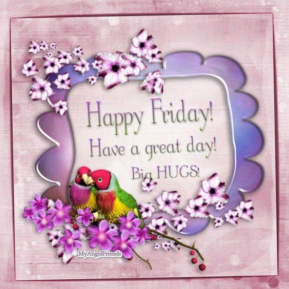 Happy Friday Have A Great Day Big Hugs friday happy friday tgif good morning friday quotes good morning quotes friday quote happy friday quotes…: