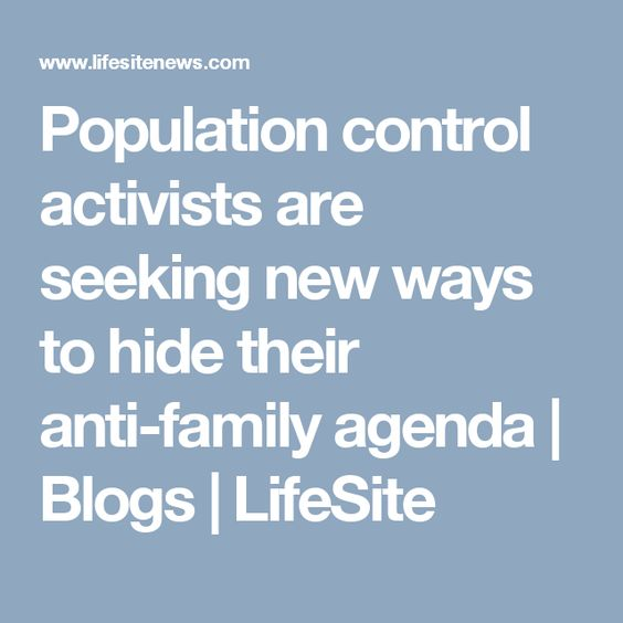 Population control activists are seeking new ways to hide their - family agenda