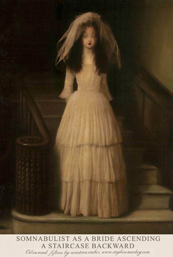 somnambulist as a bride ascending a staircase backward | stephen mackey