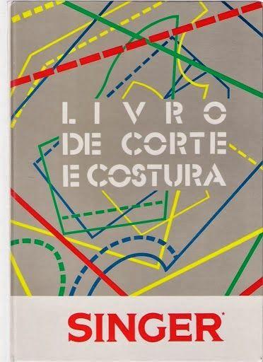 LIVRO DE CORTE E COSTURA Aproveite para ler este belo livro de corte e costura. Pode imprimir ou fazer download para uma pen drive ou disco rígido porque é
