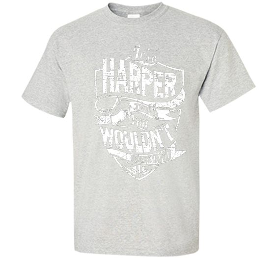 It's A Harper Thing You Wouldn't Understand T-Shirt cool shirt