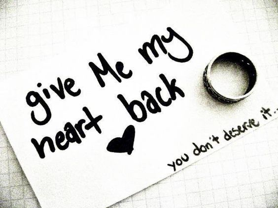 give me my heart back. you don't deserve it.