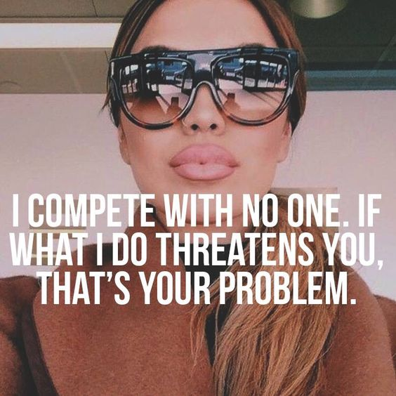 "OMG So true. If what I do threatens you that's your problem. I compete with no one honey and DEF NOT YOU, IT, HE/SHE, MAN......WHATEVA ""woMAN""  LMFAO. ZERO COMPETITION!"