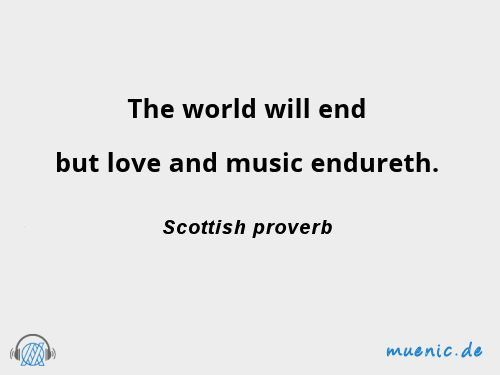 The World Will End But Love And Music Endureth Musikzitate Weisheiten Lieblingszitate