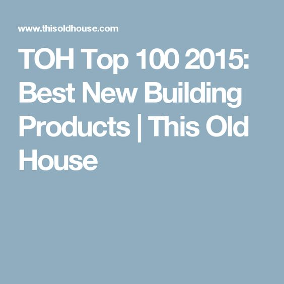 TOH Top 100 2015: Best New Building Products | This Old House