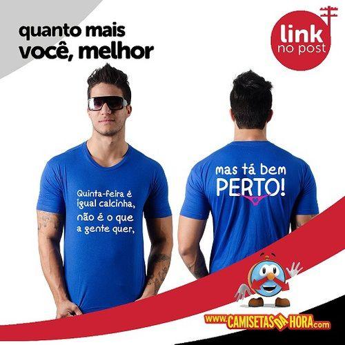 Camiseta Quinta-feira : Quinta-feira é igual calcinha, náo é o que a gente quer, mas tá bem PERTO!  http://www.camisetasdahora.com/p-4-109-4126/Camiseta---Quinta-feira | camisetasdahora