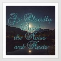 Go Placidly Amid the Noise and Haste Art Print