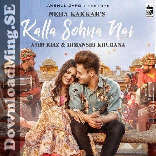 Kalla Sohna Nai Song Mp3 Song Download In Punjabi By Neha Kakkar 2020 In 2020 Mp3 Song Mp3 Song Download Songs