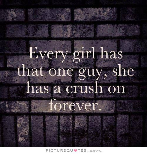 Every girl has that one guy, she has a crush on forever. Love quotes on PictureQuotes.com.