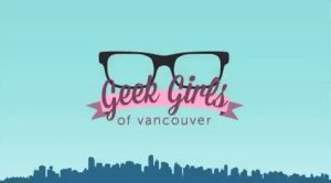 Geek Girls of Vancouver Have Stories to Tell