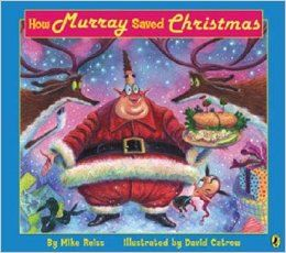How Murray Saved Christmas [HOW MURRAY SAVED XMAS]: Amazon.com: BooksJust read this to the boys and WE LOVED IT. It is funny, silly and really cute. It is a great story and now I have to buy the book