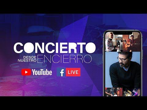 Concierto Desde Nuestro Encierro Jesus Adrian Romero Youtube Television