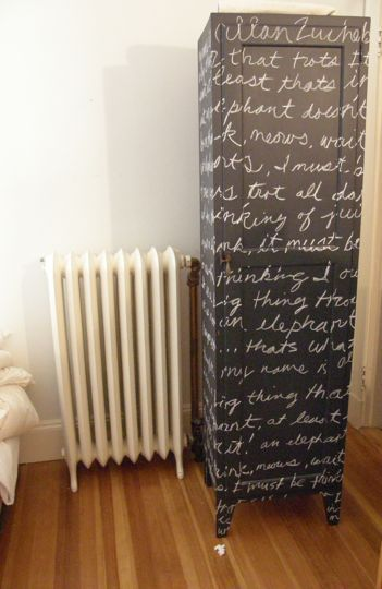 Chalkboard Paint on furniture. Write in chalk & spray with a clear topcoat to seal & make it smudgeproof. Write a favorite book passage, poem, quote or message. Could do on bookcase, dresser, or kitchen cabinet with a recipe.