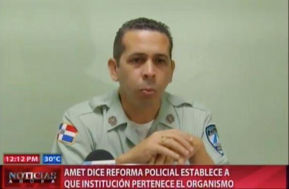 AMET Dice Reforma Policial Establece A Que Institución Pertenece El Organismo #Video