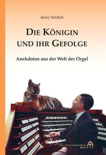 Die Königin und ihr Gefolge: Anekdoten aus der Welt der Orgel von Jenny Setchell ... ah Ja! Sehr, sehr gut!