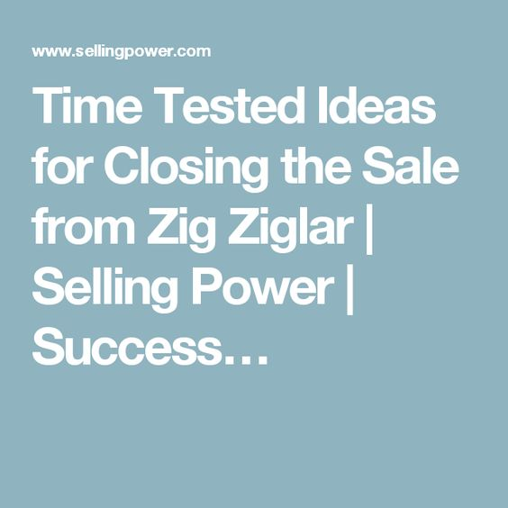 Time Tested Ideas for Closing the Sale from Zig Ziglar | Selling Power | Success…