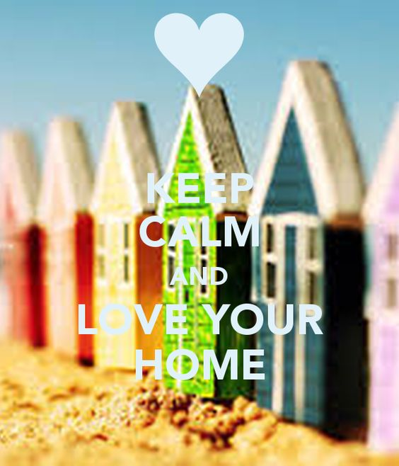 KEEP CALM AND LOVE YOUR HOME