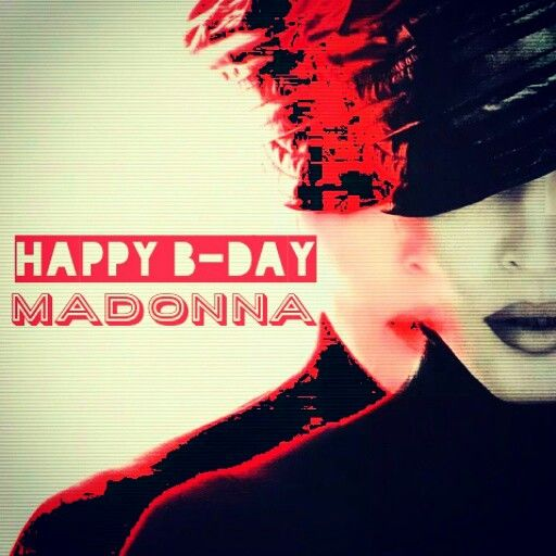 Happy b-day MADONNA