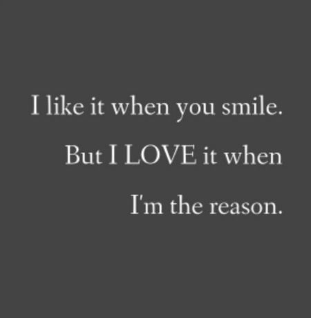 I like it when you smile. But I LOVE it when I'm the reason.   YourTango #love #quotes