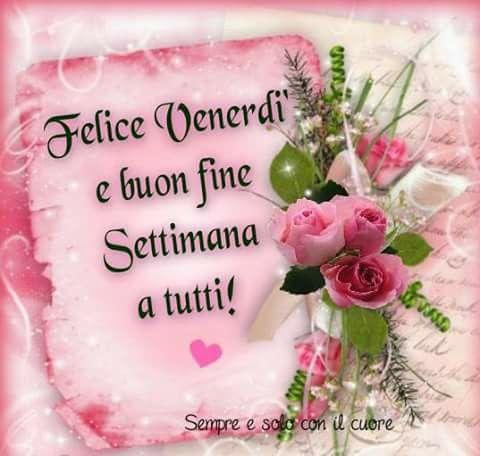 Ben noto Felice ven e buon fine sett! :-) | Buon venerdi | Pinterest  KY78