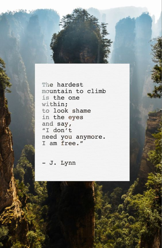 The Hardest Mountain To Climb Climbing Quotes Words Quotes Picture Quotes