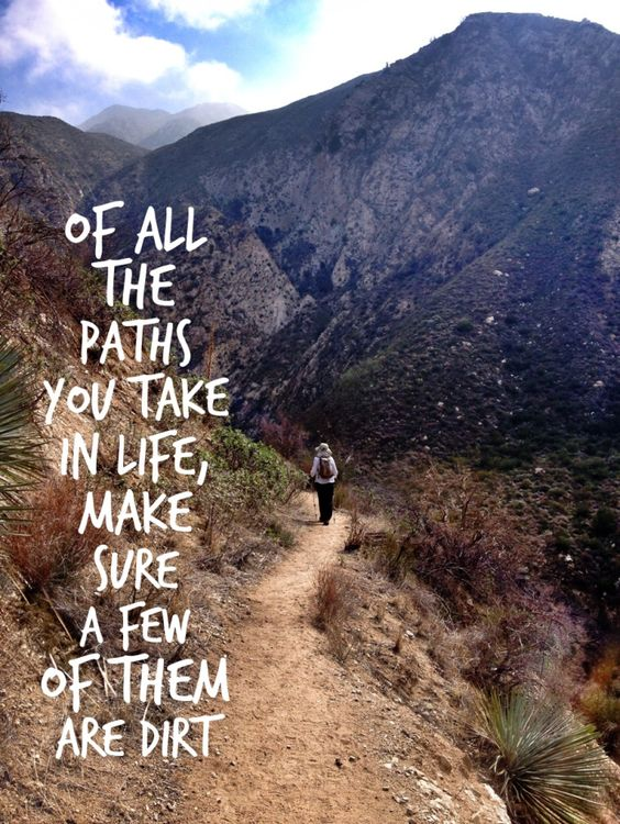 Of all the paths you take in life, make sure a few of them are dirt: